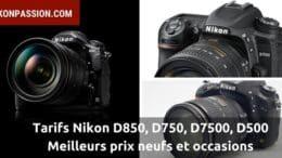 Meilleurs prix Nikon D850, D750, D7500, D500, meilleurs tarifs
