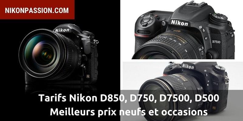 Meilleurs prix Nikon D850, D750, D7500, D500, tarifs neufs et occasion
