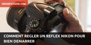 Comment régler un reflex Nikon pour bien démarrer