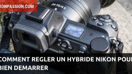 Comment régler un hybride Nikon Z 6 ou Z 7 pour bien démarrer
