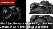Mise à jour firmware Nikon D850, D7500, D5600 : connexion Wi-Fi directe avec Snapbridge