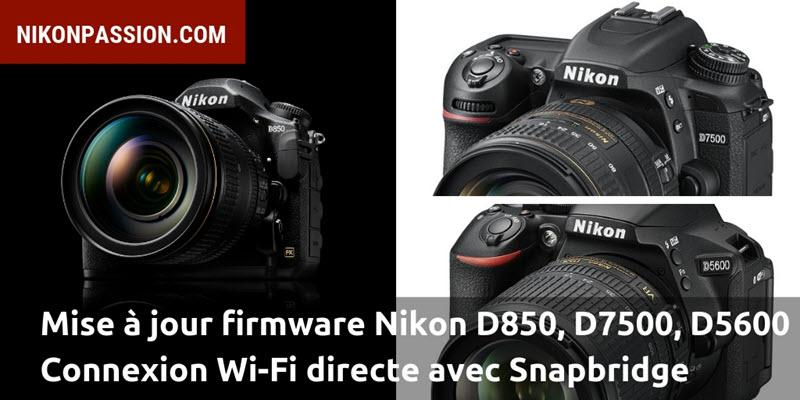 Mise à jour firmware Nikon D850, D7500, D5600 : connexion Wi-Fi directe avec Snapbridge et les autres applications