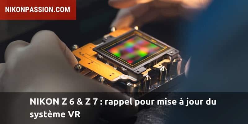 Nikon Z 6 et Z 7 : rappel pour mise à jour du système VR sur certains boîtiers