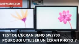Test de l'écran BenQ SW2700 et pourquoi utiliser un écran photo ?