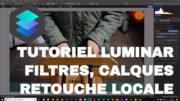 Comment utiliser Luminar : tutoriel filtres, calques et retouche locale