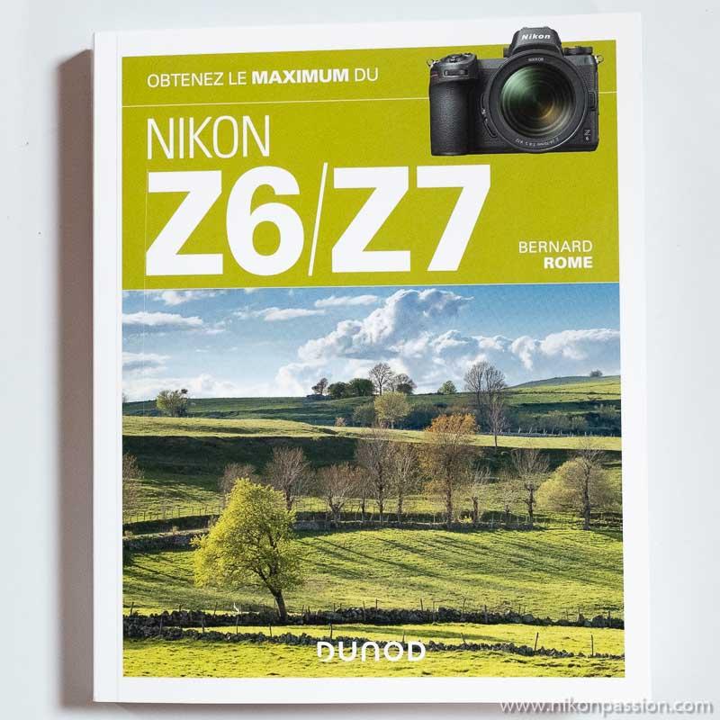 Comment utiliser un Nikon Z 6 ou Z 7, le guide pratique par Bernard Rome