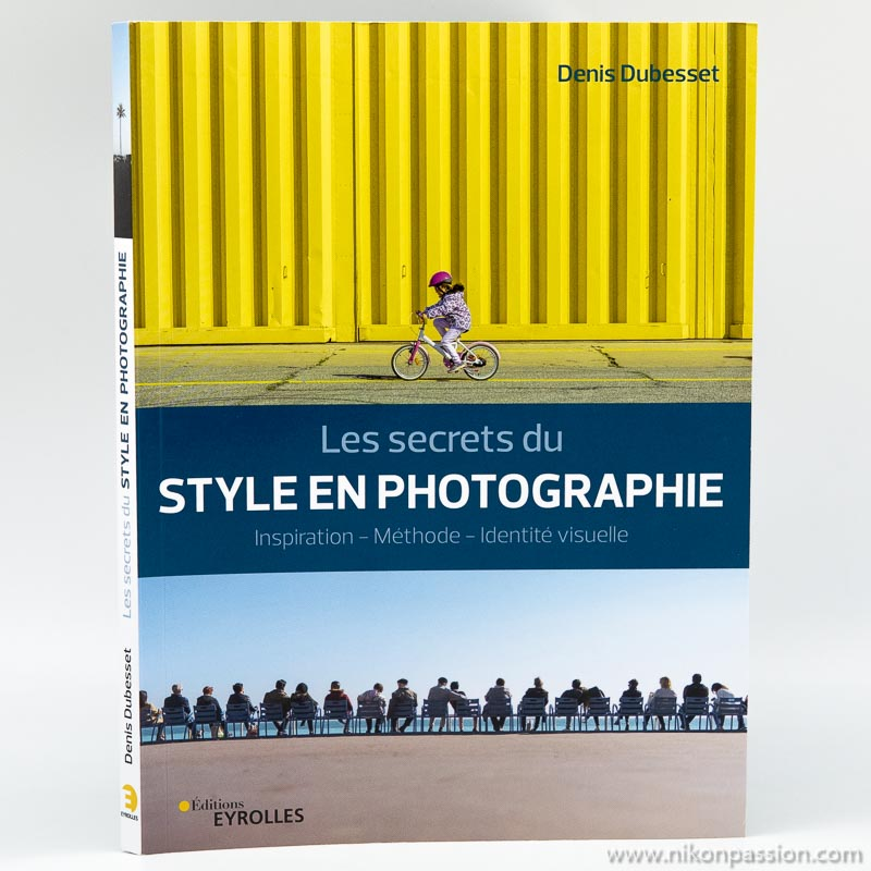 Comment développer son style en photographie, les secrets de Denis Dubesset