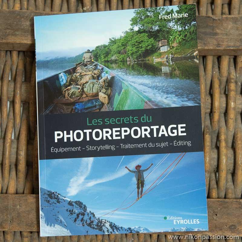 Les secrets du photoreportage : comment préparer un reportage photo, le réaliser et le vendre par Fred Marie