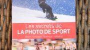 """Le guide """"Les secrets de la photo de sport"""" : action, émotion, technique, matériel"""