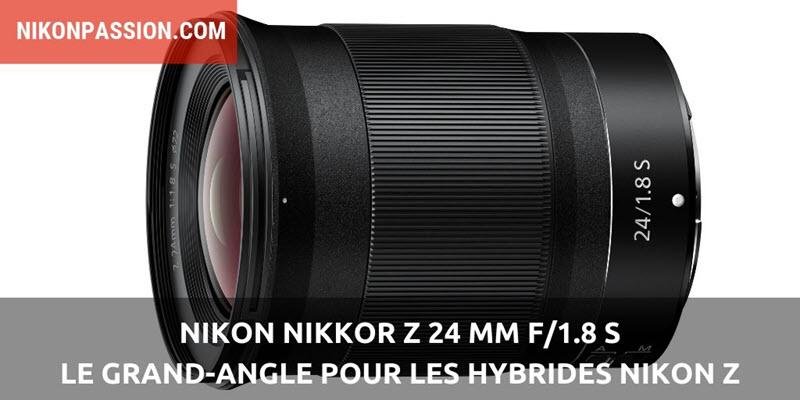 Nikkor Z 24 mm f/1.8 S : le grand-angle pour les hybrides plein format Nikon