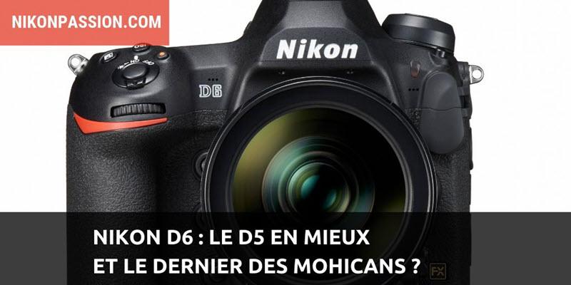 Nikon D6 : le D5 en mieux et le dernier des mohicans ?
