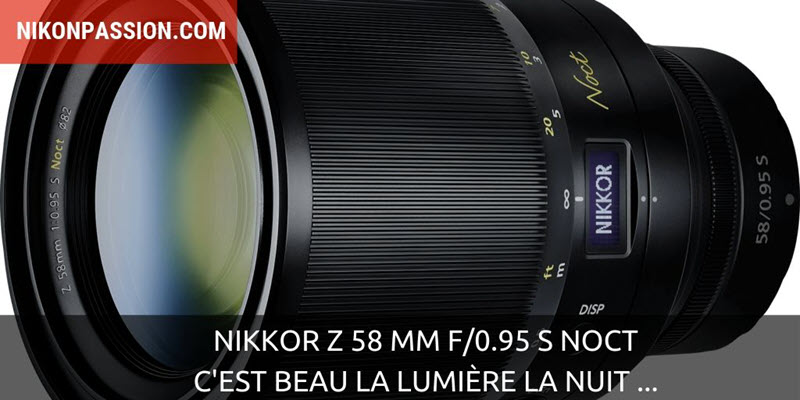 Nikkor Z 58 mm f/0.95 S Noct : c'est beau la lumière la nuit …