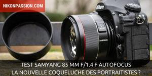 Test Samyang 85 mm f/1.4 F pour reflex Nikon