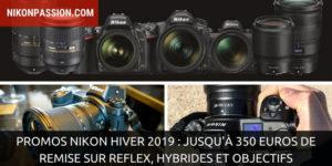 Promos Nikon Hiver 2019 : jusqu'à 350 euros de remise sur reflex, hybrides et objectifs