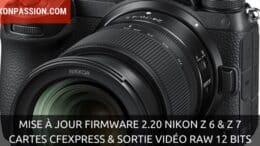 Mise à jour firmware 2.20 Nikon Z 6 et Z 7 : support des cartes CFexpress et sortie vidéo ProRes RAW 12 bits