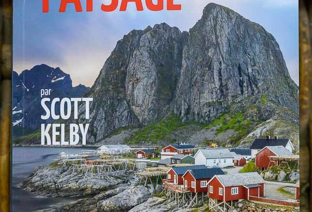 La photo de paysage, matériel, réglages, recettes par Scott Kelby
