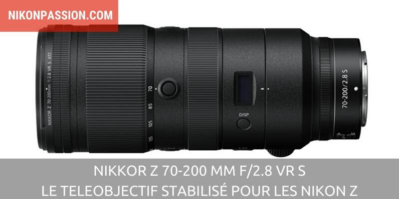 NIKKOR Z 70-200 mm f/2.8 VR S : le téléobjectif à grande ouverture stabilisé pour les hybrides Nikon Z