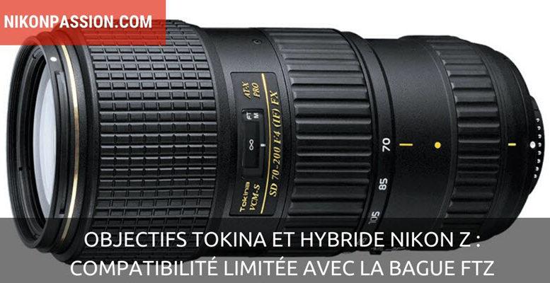 Objectifs Tokina et hybride Nikon Z : les incompatibilités connues