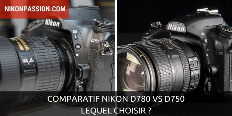 Comparatif Nikon D780 vs D750 : lequel choisir ?