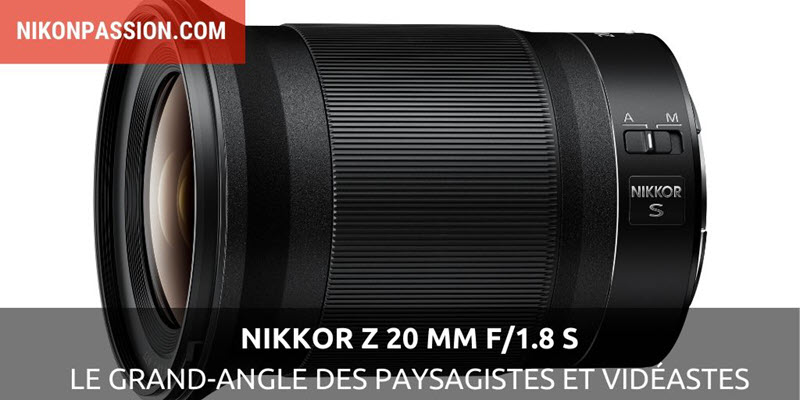NIKKOR Z 20 mm f/1.8 S : le très grand-angle pour les paysagistes et vidéastes utilisant un hybride Nikon