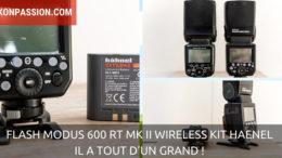 Flash Modus 600 RT MK II Wireless Kit Haenel : il a tout d'un grand !