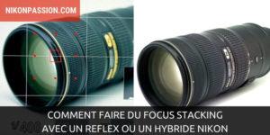 Comment faire du focus Stacking avec un reflex ou un hybride Nikon ?