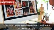 Comment publier ses photos sur le web, le guide ultime