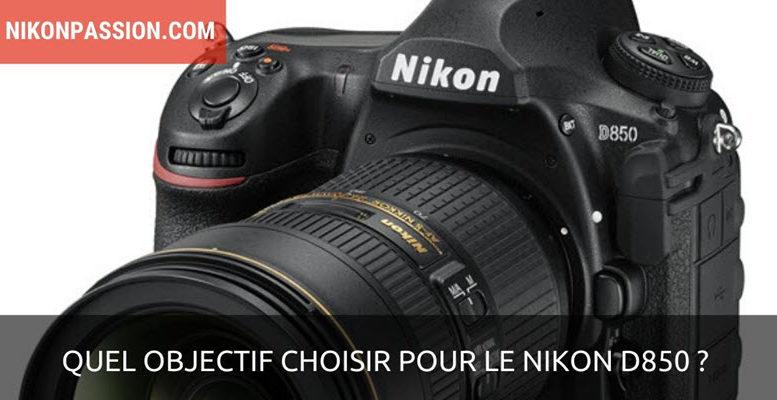 Quel objectif choisir pour le Nikon D850 ?