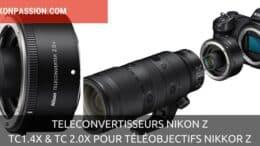 Téléconvertisseurs Nikon Z TC-1.4x et TC-2.0x pour objectifs NIKKOR Z