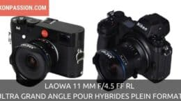 Laowa 11 mm f/4.5 FF RL, la famille des ultra grands angles pour hybrides plein format s'agrandit