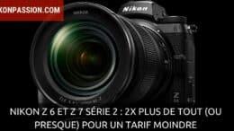 Nikon Z 6 et Z 7 série 2 : 2x plus de tout (ou presque) pour un tarif moindre