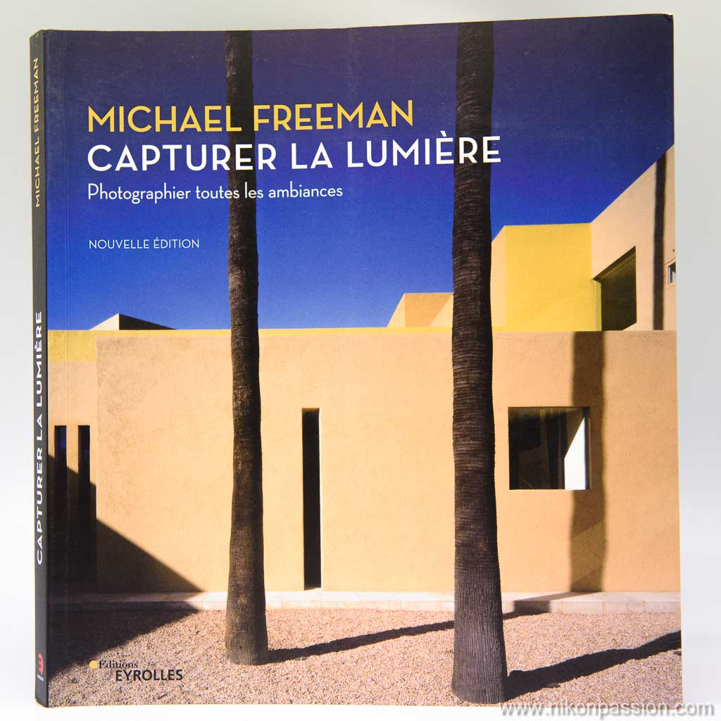 Capturer la lumière, photographier toutes les ambiances, 57 leçons de Michael Freeman