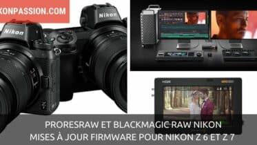 ProResRAW et Blackmagic RAW Nikon : mises à jour firmware pour Nikon Z 6 et Z 7
