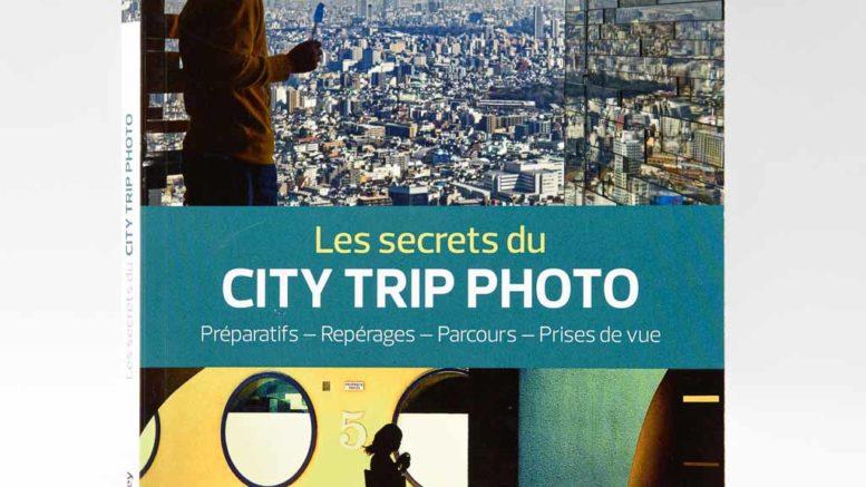 Les secrets du city trip photo : préparation, repérages, parcours, prise de vue par Eric Forey