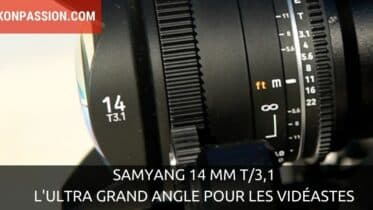 Samyang 14 mm T/3,1, l'ultra grand angle pour les vidéastes