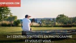 Les centres d'intérêts en photographie et vous et vous ...