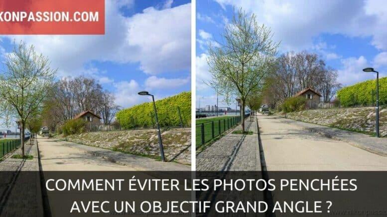 Comment éviter les photos penchées avec un objectif grand angle ?