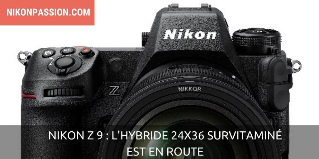 Nikon Z 9 : l'hybride 24x36 survitaminé est en route