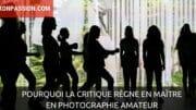 Pourquoi la critique règne en maître en photographie amateur