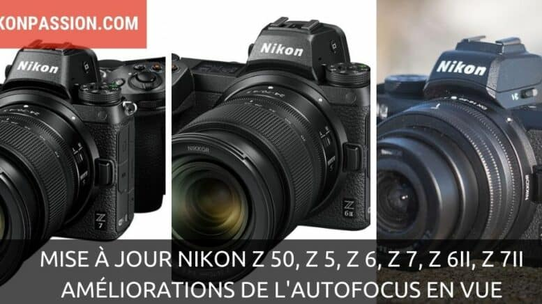 Mise à jour des hybrides Nikon Z 50, Z 5, Z 6, Z 7, Z 6II, Z 7II : amélioration de l'autofocus en vue