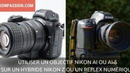 Utiliser un objectif Nikon AI ou AI-S sur un hybride Nikon Z ou un reflex numérique