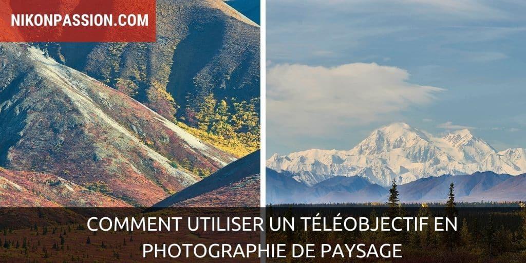 Comment utiliser un téléobjectif en photographie de paysage