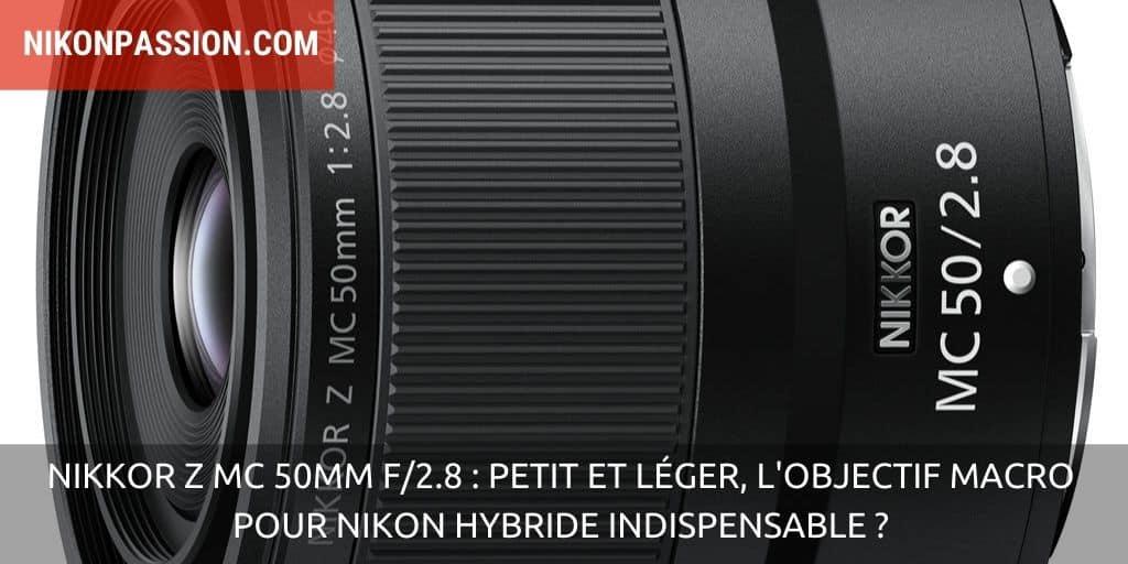 NIKKOR Z MC 50mm f/2.8 : petit et léger, l'objectif macro pour Nikon hybride