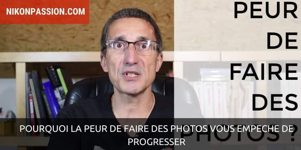 Pourquoi la peur de faire des photos vous empêche de progresser