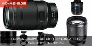 Comment trouver des objectifs compatibles avec un hybride Nikon Z ?