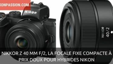 NIKKOR Z 40 mm f/2, la focale fixe compacte à prix doux pour hybrides Nikon